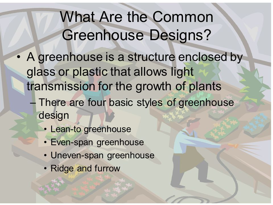 What Are the Common Greenhouse Designs.