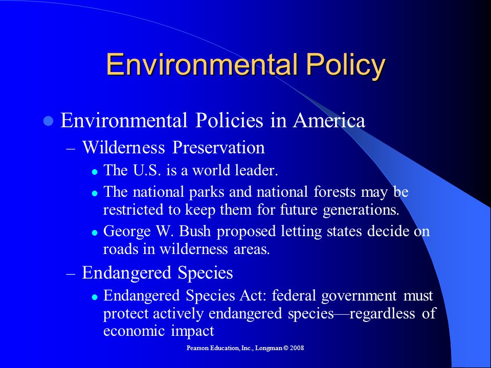 Pearson Education, Inc., Longman © 2008 Environmental Policy Environmental Policies in America – Wilderness Preservation The U.S.