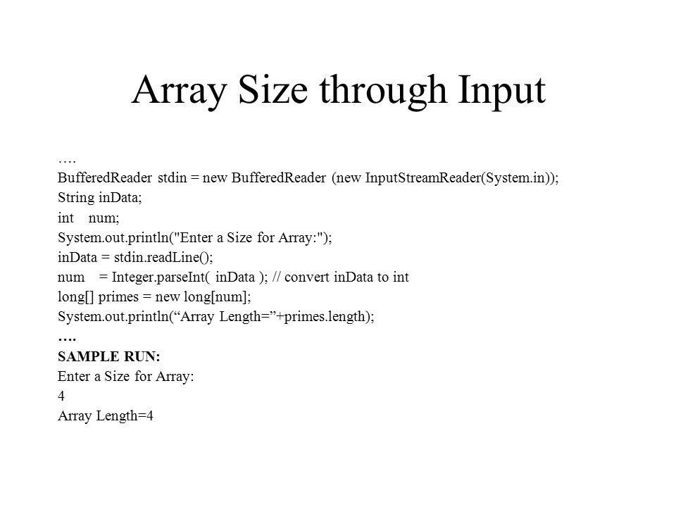 Array Size through Input …. BufferedReader stdin = new BufferedReader (new InputStreamReader(System.in)); String inData; int num; System.out.println(