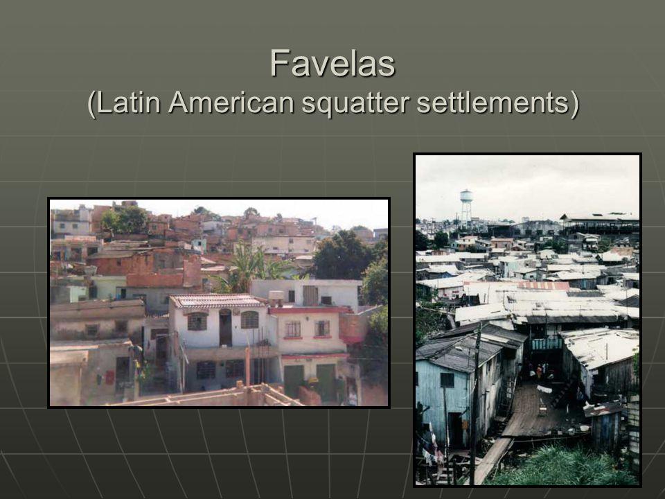 Favelas (Latin American squatter settlements)