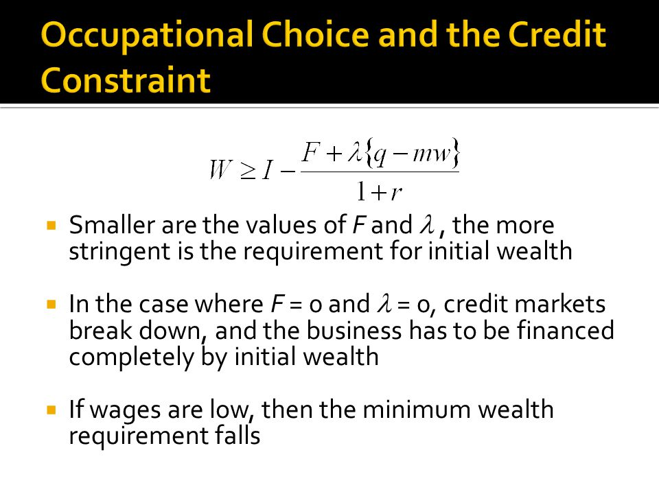  Smaller are the values of F and, the more stringent is the requirement for initial wealth  In the case where F = 0 and = 0, credit markets break do