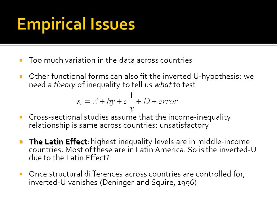  Too much variation in the data across countries  Other functional forms can also fit the inverted U-hypothesis: we need a theory of inequality to t