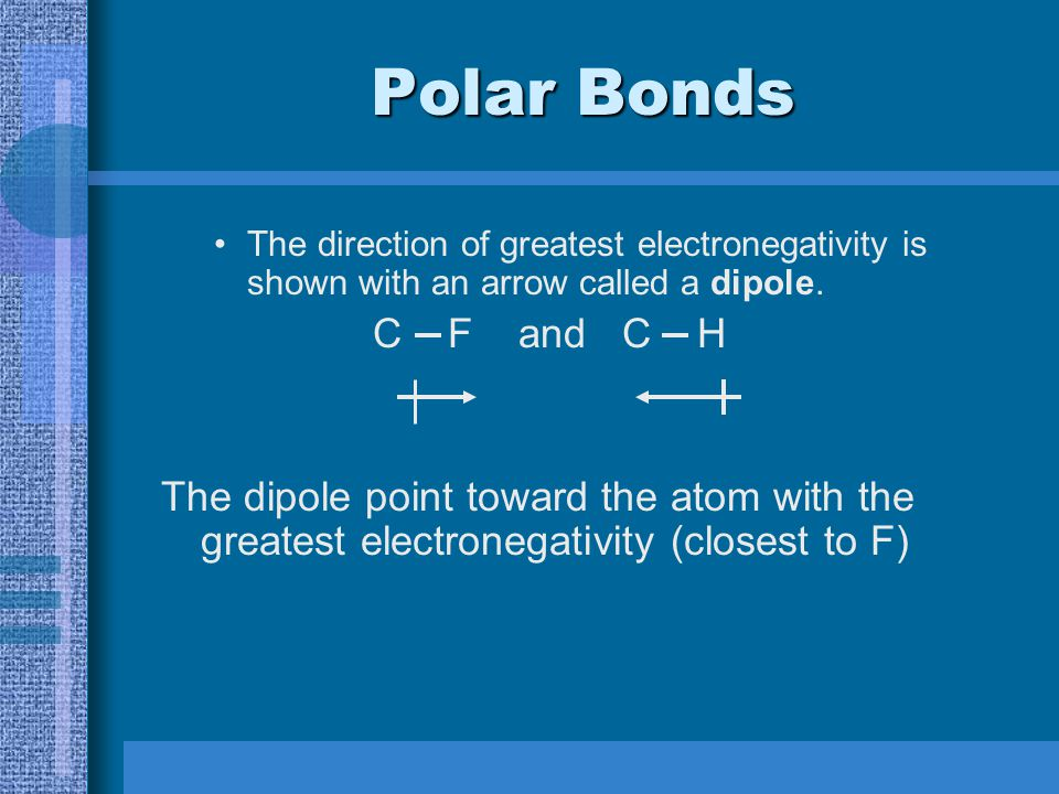 Polar Bonds Polar bonds have a positive and negative end.