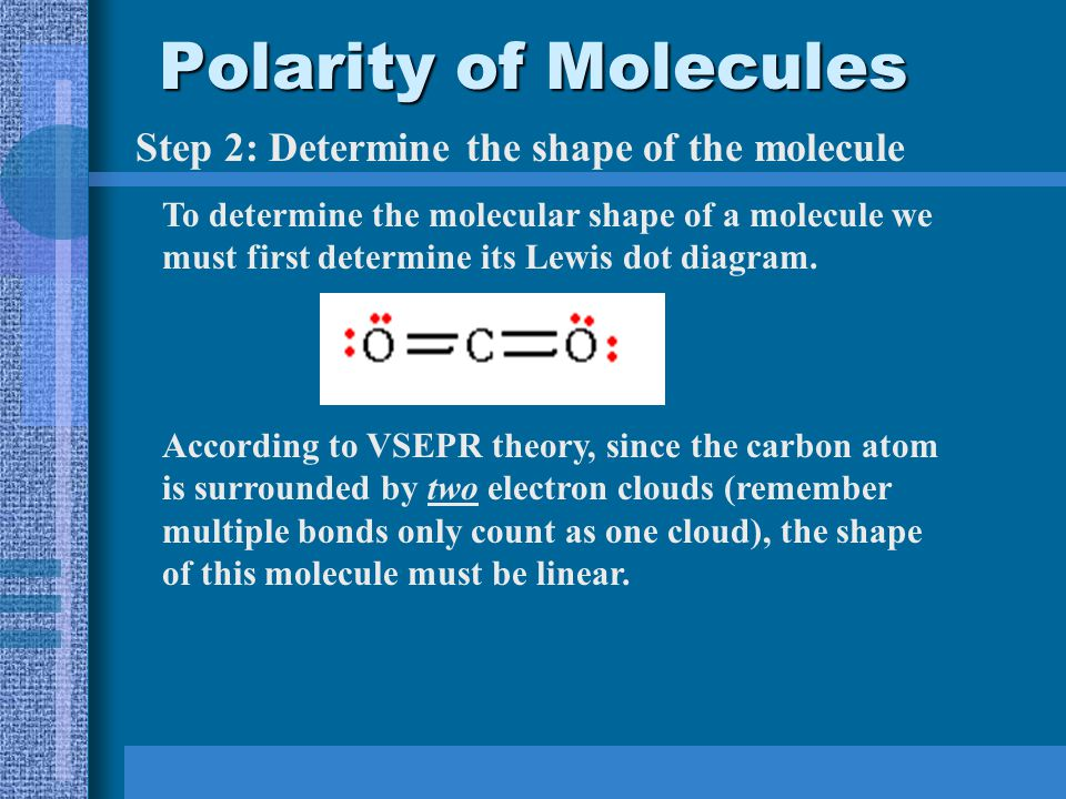 There are two steps in determining the polarity of a molecule: Step 1: Use electronegativities to determine the direction of the dipoles for each bond making up the molecule.