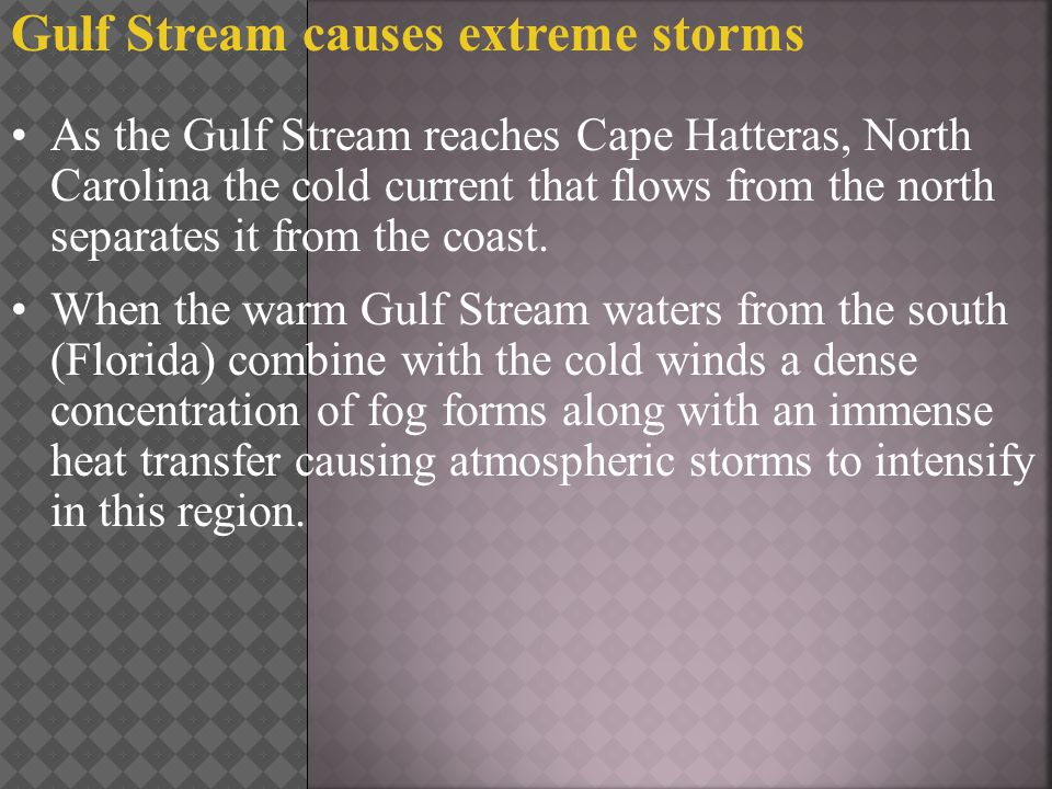 Gulf Stream causes extreme storms As the Gulf Stream reaches Cape Hatteras, North Carolina the cold current that flows from the north separates it fro