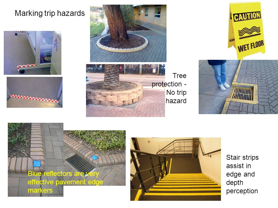 Marking trip hazards Blue reflectors are very effective pavement edge markers Stair strips assist in edge and depth perception Tree protection - No trip hazard
