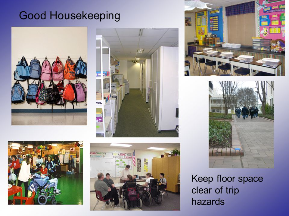 Good Housekeeping Keep walkways free of trip hazards Keep floor space clear of trip hazards