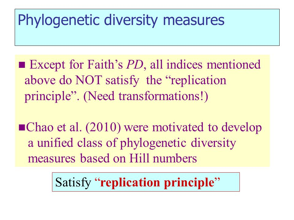 Phylogenetic diversity measures Except for Faith's PD, all indices mentioned above do NOT satisfy the replication principle .