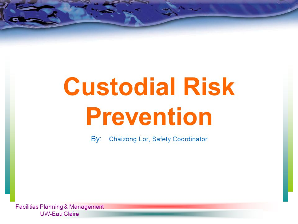 Facilities Planning & Management UW-Eau Claire Risk Prevention Training Objectives: Safe Material Handling And Snow Removal Slips, Trips, & Falls Safe Chemical Handling