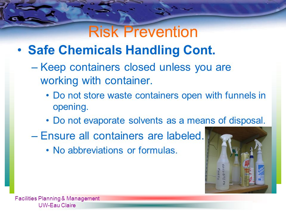 Facilities Planning & Management UW-Eau Claire Risk Prevention Safe Chemicals Handling Cont.