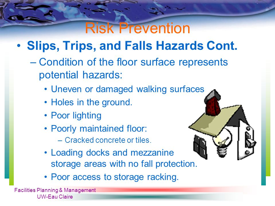 Facilities Planning & Management UW-Eau Claire Risk Prevention Prevent Chemical Spills: –Practice good housekeeping.