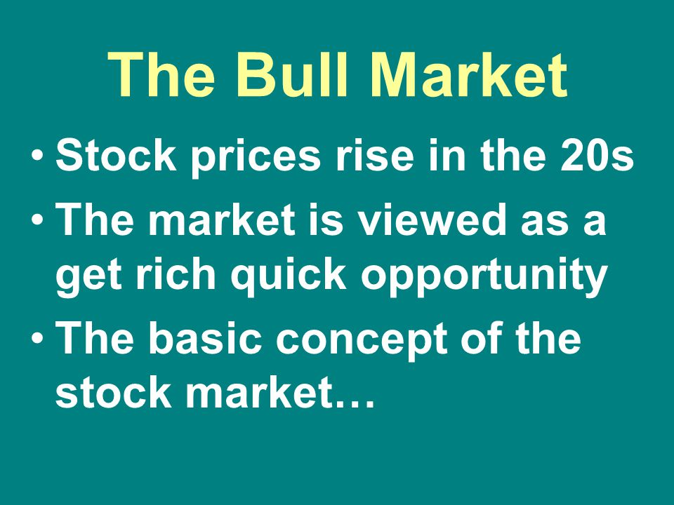 The Bull Market Stock prices rise in the 20s The market is viewed as a get rich quick opportunity The basic concept of the stock market…