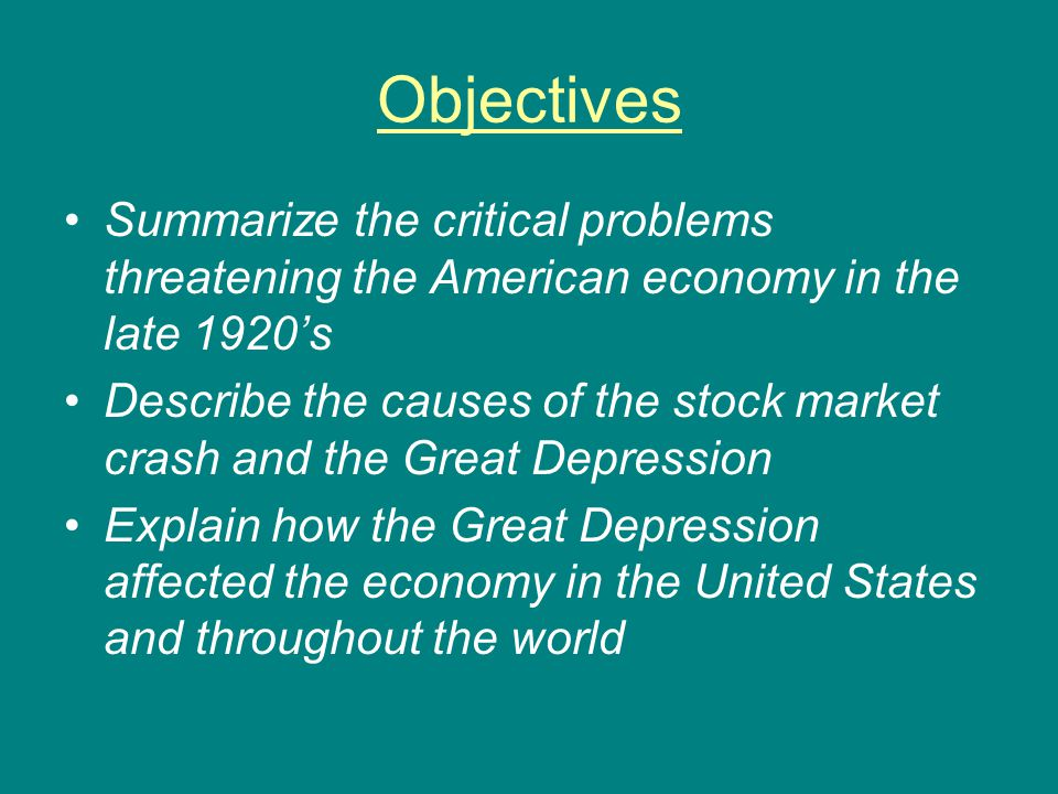 Objectives Summarize the critical problems threatening the American economy in the late 1920's Describe the causes of the stock market crash and the G