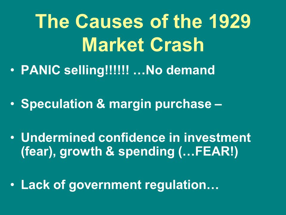 The Causes of the 1929 Market Crash PANIC selling!!!!!! …No demand Speculation & margin purchase – Undermined confidence in investment (fear), growth