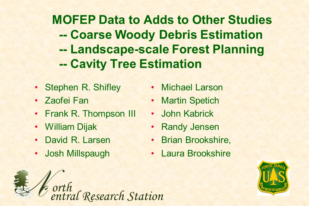 MOFEP Data to Adds to Other Studies -- Coarse Woody Debris Estimation -- Landscape-scale Forest Planning -- Cavity Tree Estimation orth entral Research Station Stephen R.