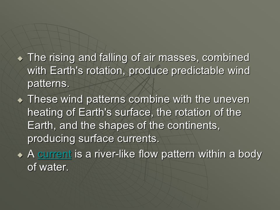 The rising and falling of air masses, combined with Earth's rotation, produce predictable wind patterns.  These wind patterns combine with the unev