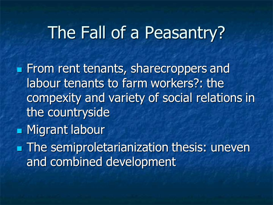 The Fall of a Peasantry? From rent tenants, sharecroppers and labour tenants to farm workers?: the compexity and variety of social relations in the co