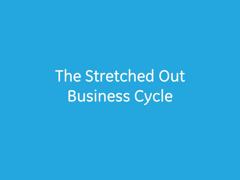 The Stretched Out Business Cycle
