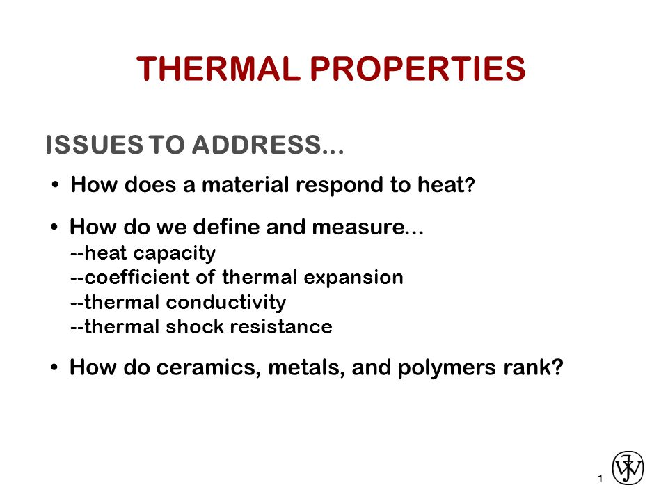 ISSUES TO ADDRESS... How does a material respond to heat .
