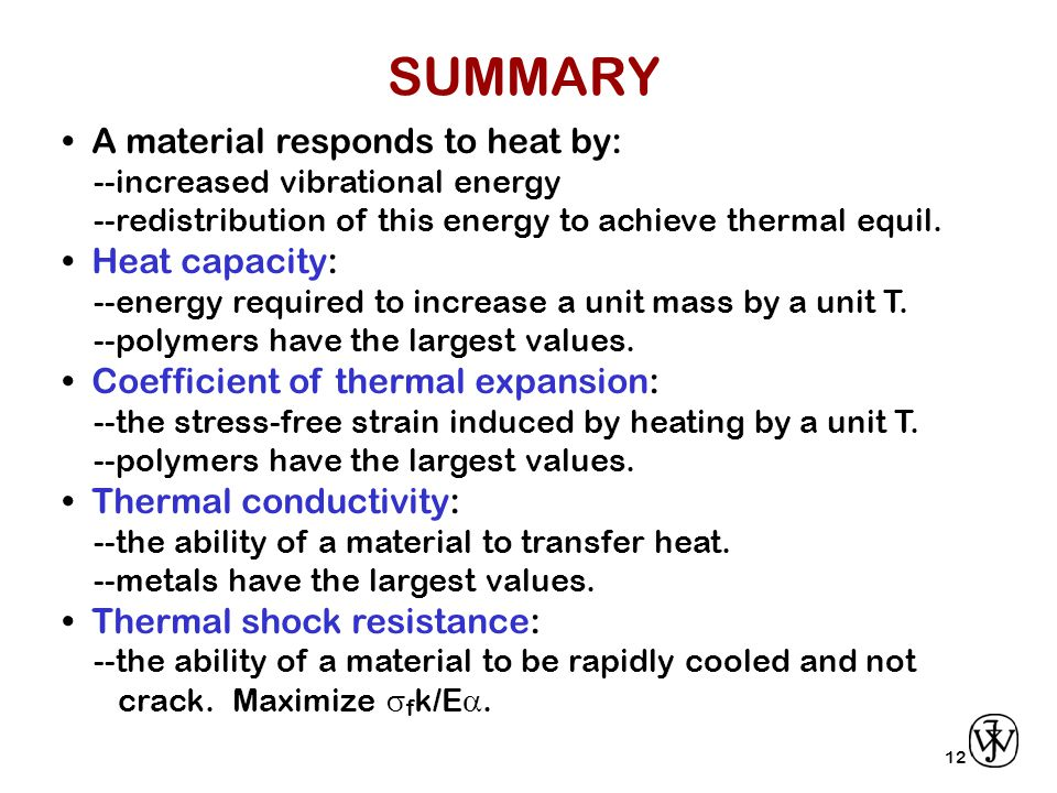 12 A material responds to heat by: --increased vibrational energy --redistribution of this energy to achieve thermal equil.