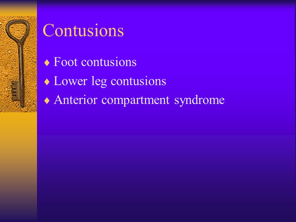 Contusions  Foot contusions  Lower leg contusions  Anterior compartment syndrome