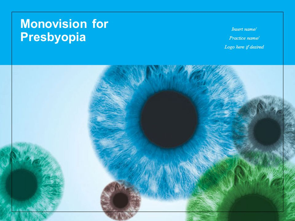 Monovision for Presbyopia Insert name/ Practice name/ Logo here if desired