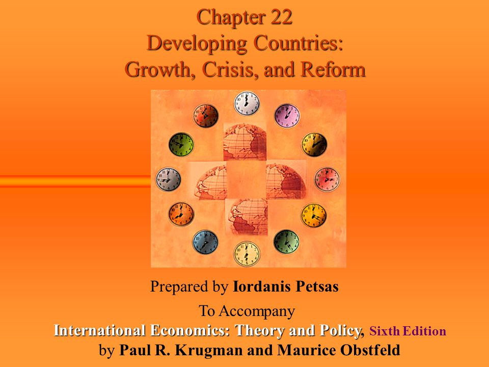 Chapter 22 Developing Countries: Growth, Crisis, and Reform Prepared by Iordanis Petsas To Accompany International Economics: Theory and Policy Intern