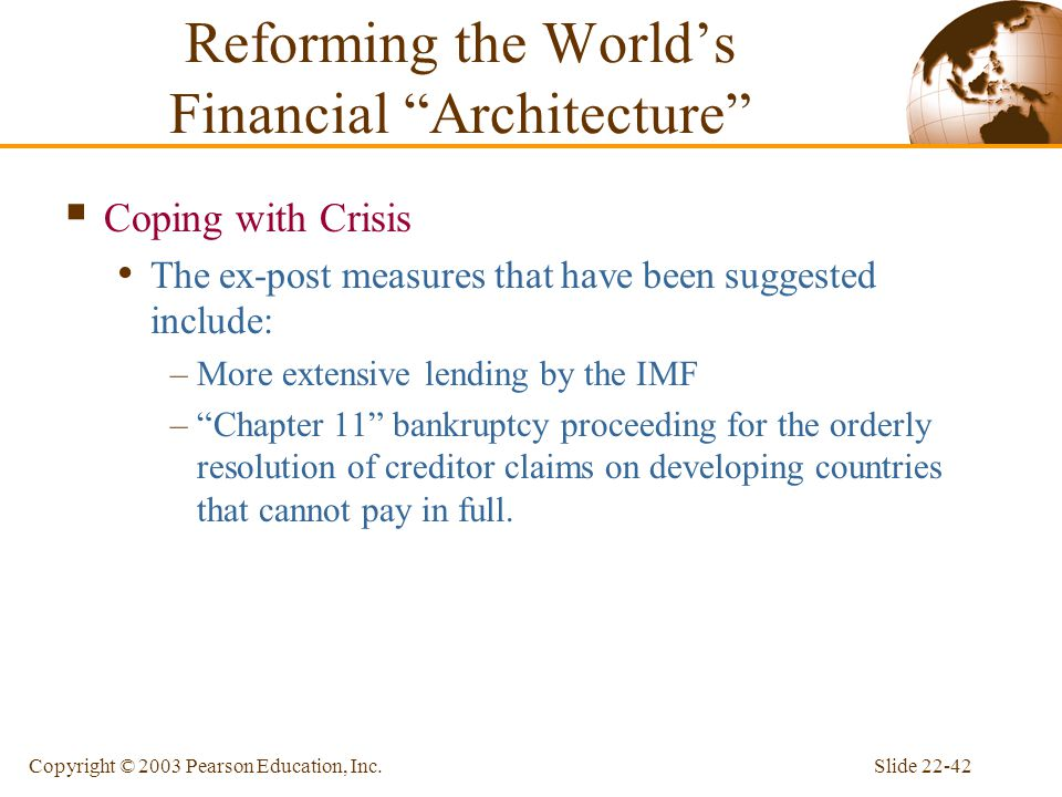 Slide 22-42Copyright © 2003 Pearson Education, Inc.  Coping with Crisis The ex-post measures that have been suggested include: –More extensive lendin