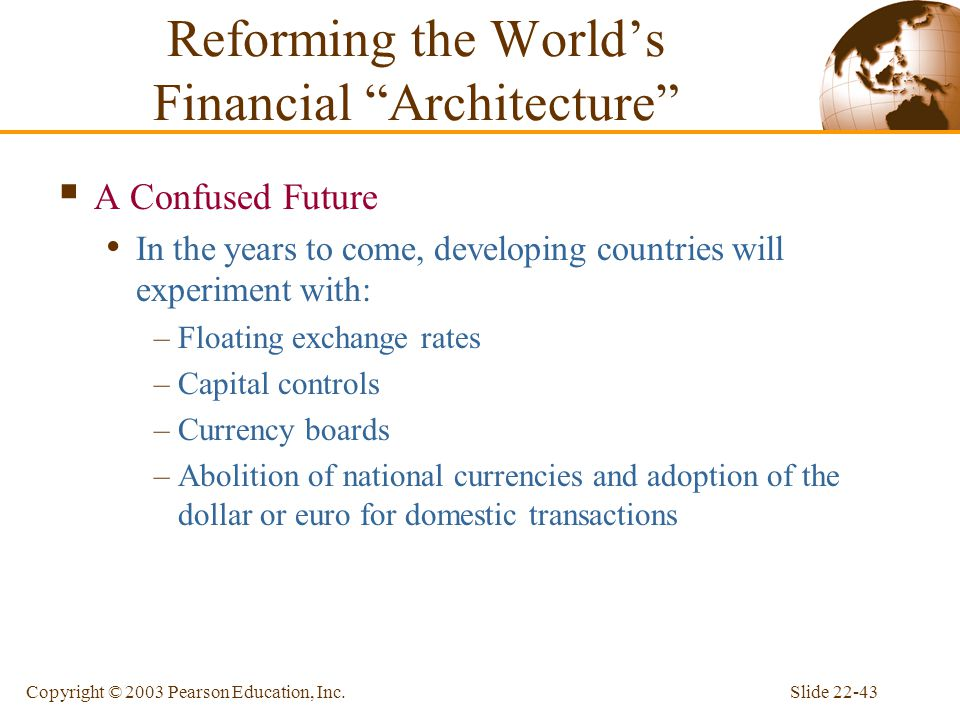 Slide 22-43Copyright © 2003 Pearson Education, Inc.  A Confused Future In the years to come, developing countries will experiment with: –Floating exc