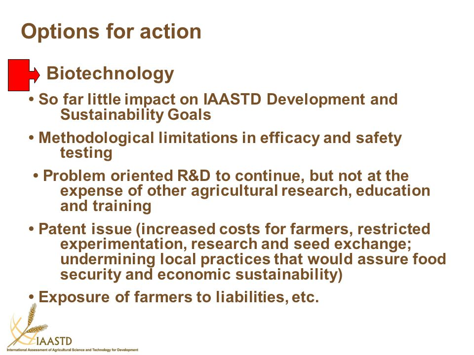 So far little impact on IAASTD Development and Sustainability Goals Methodological limitations in efficacy and safety testing Problem oriented R&D to