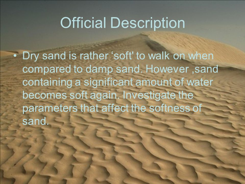 Official Description Dry sand is rather 'soft to walk on when compared to damp sand.