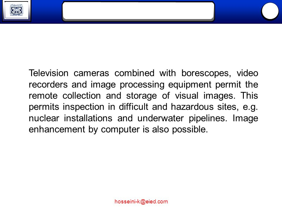 hosseini-k@eied.com Television cameras combined with borescopes, video recorders and image processing equipment permit the remote collection and stora