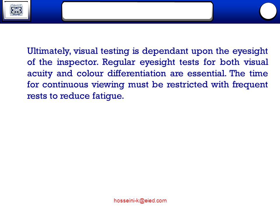 Ultimately, visual testing is dependant upon the eyesight of the inspector.
