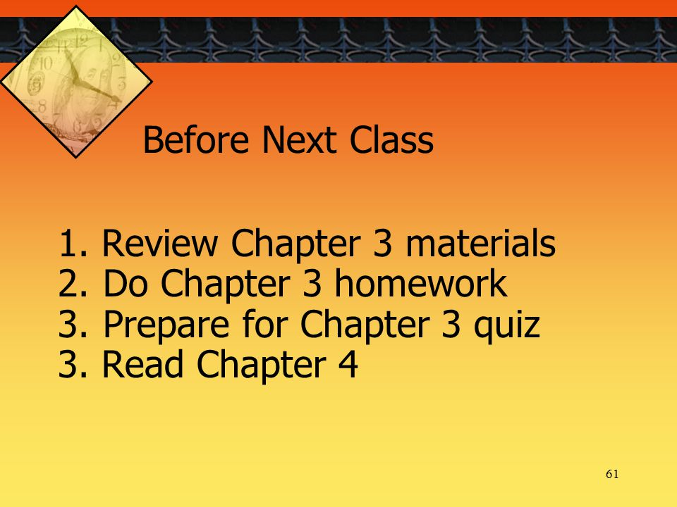 61 1. Review Chapter 3 materials 2.Do Chapter 3 homework 3.Prepare for Chapter 3 quiz 3.