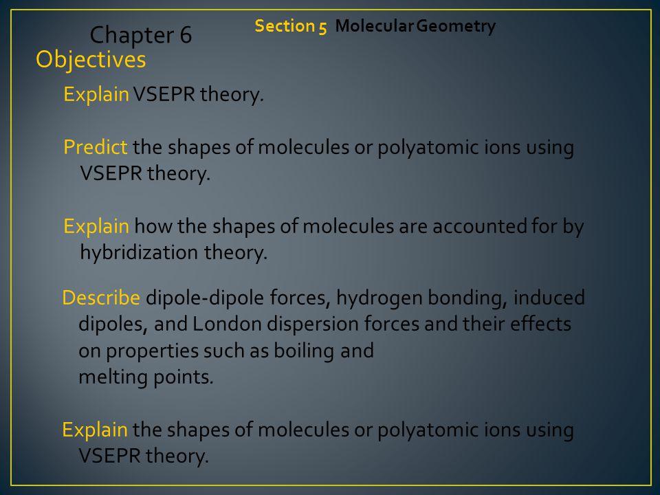 Objectives Explain VSEPR theory.