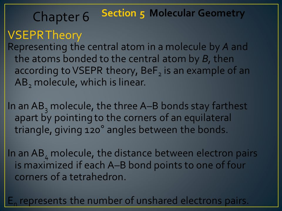 Click below to watch the Visual Concept. Visual Concept Chapter 6 Section 5 Molecular Geometry