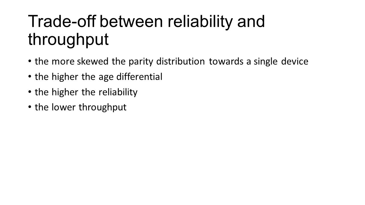 Trade-off between reliability and throughput the more skewed the parity distribution towards a single device the higher the age differential the highe