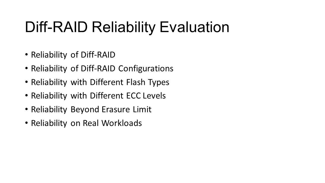 Diff-RAID Reliability Evaluation Reliability of Diff-RAID Reliability of Diff-RAID Configurations Reliability with Different Flash Types Reliability w