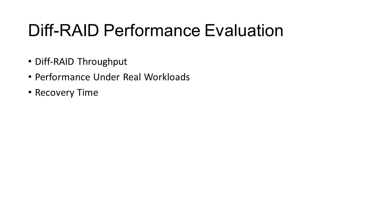 Diff-RAID Performance Evaluation Diff-RAID Throughput Performance Under Real Workloads Recovery Time
