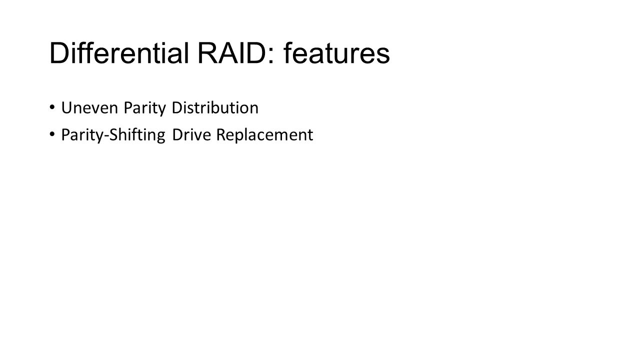 Differential RAID: features Uneven Parity Distribution Parity-Shifting Drive Replacement