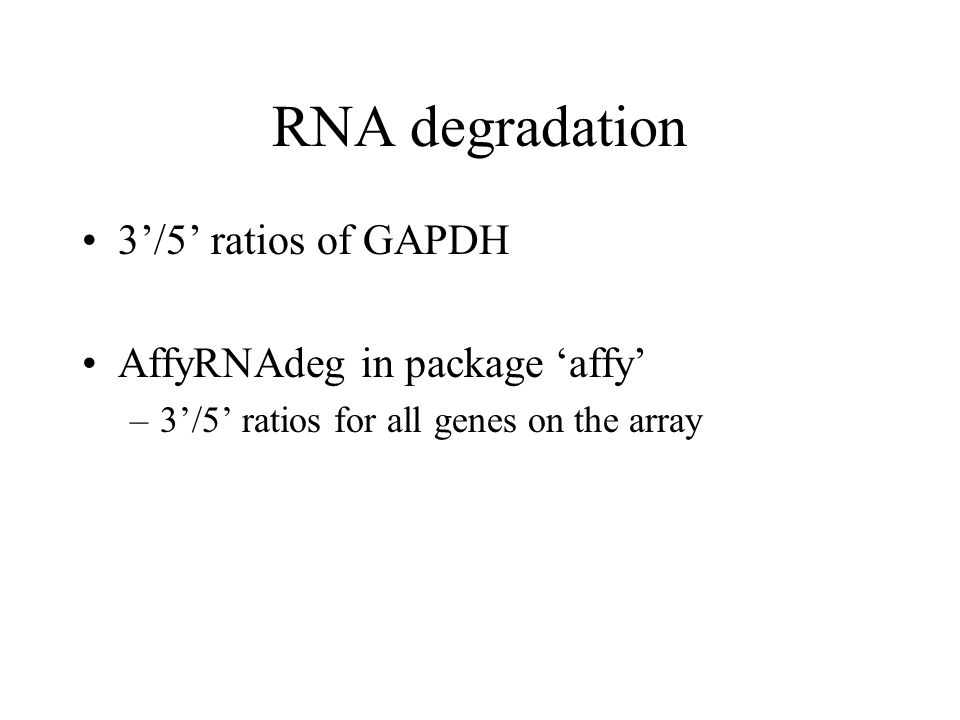 RNA degradation 3'/5' ratios of GAPDH AffyRNAdeg in package 'affy' –3'/5' ratios for all genes on the array