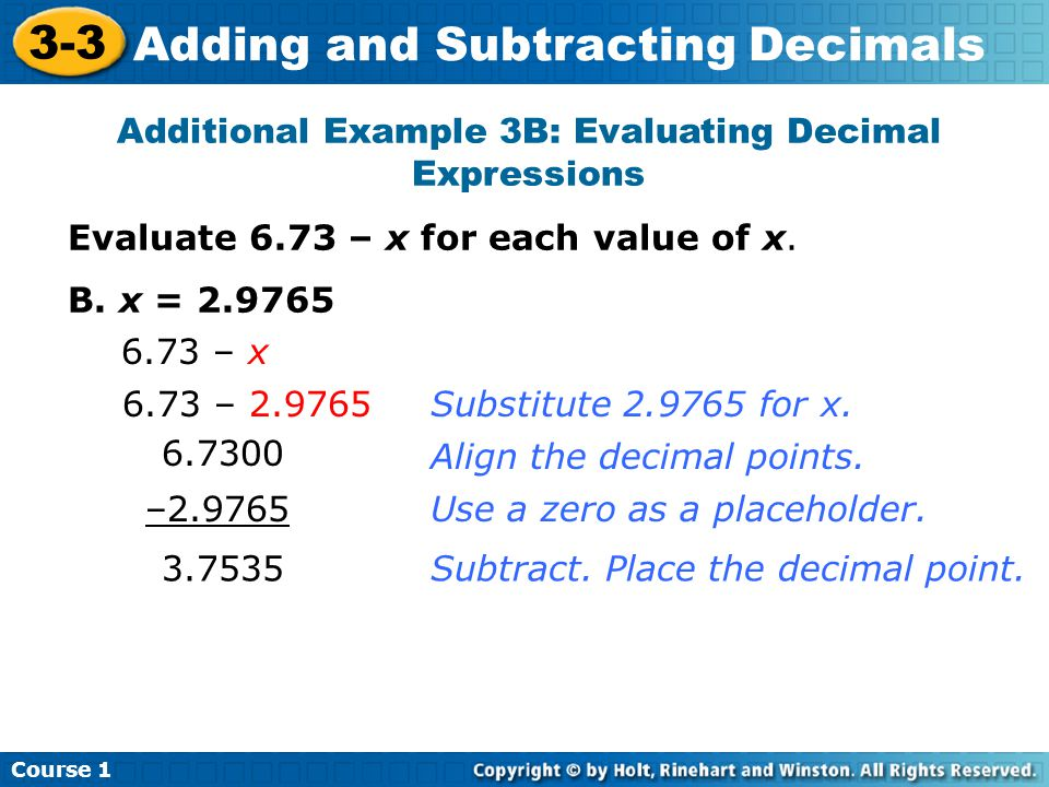 Course 1 3-3 Adding and Subtracting Decimals Additional Example 3B: Evaluating Decimal Expressions Evaluate 6.73 – x for each value of x.