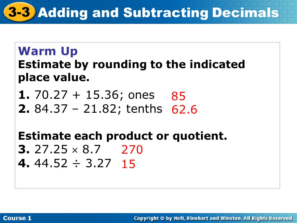 Warm Up Estimate by rounding to the indicated place value.