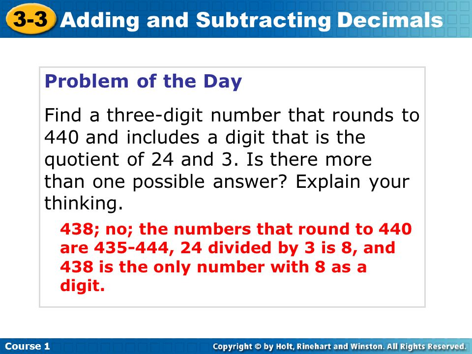 Problem of the Day Find a three-digit number that rounds to 440 and includes a digit that is the quotient of 24 and 3.