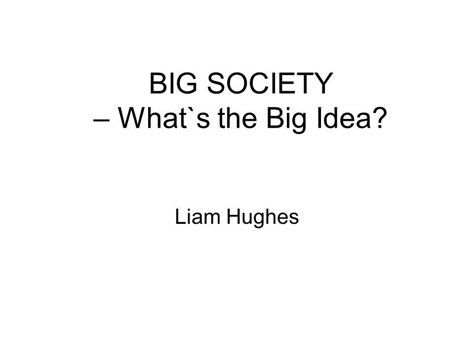 BIG SOCIETY – What`s the Big Idea Liam Hughes