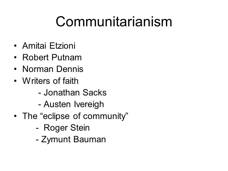 Communitarianism Amitai Etzioni Robert Putnam Norman Dennis Writers of faith - Jonathan Sacks - Austen Ivereigh The eclipse of community - Roger Stein - Zymunt Bauman