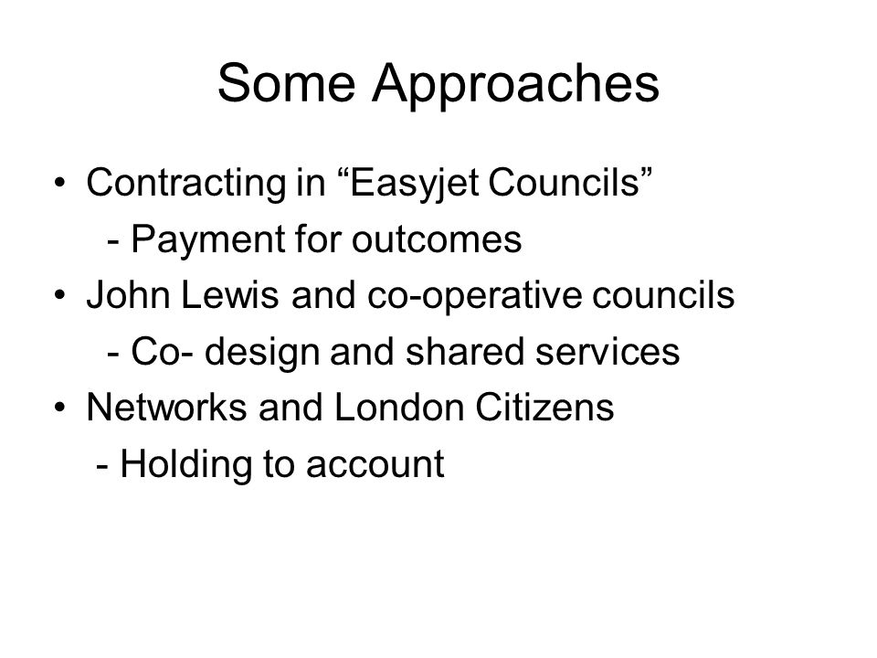 "Some Approaches Contracting in ""Easyjet Councils"" - Payment for outcomes John Lewis and co-operative councils - Co- design and shared services Network"