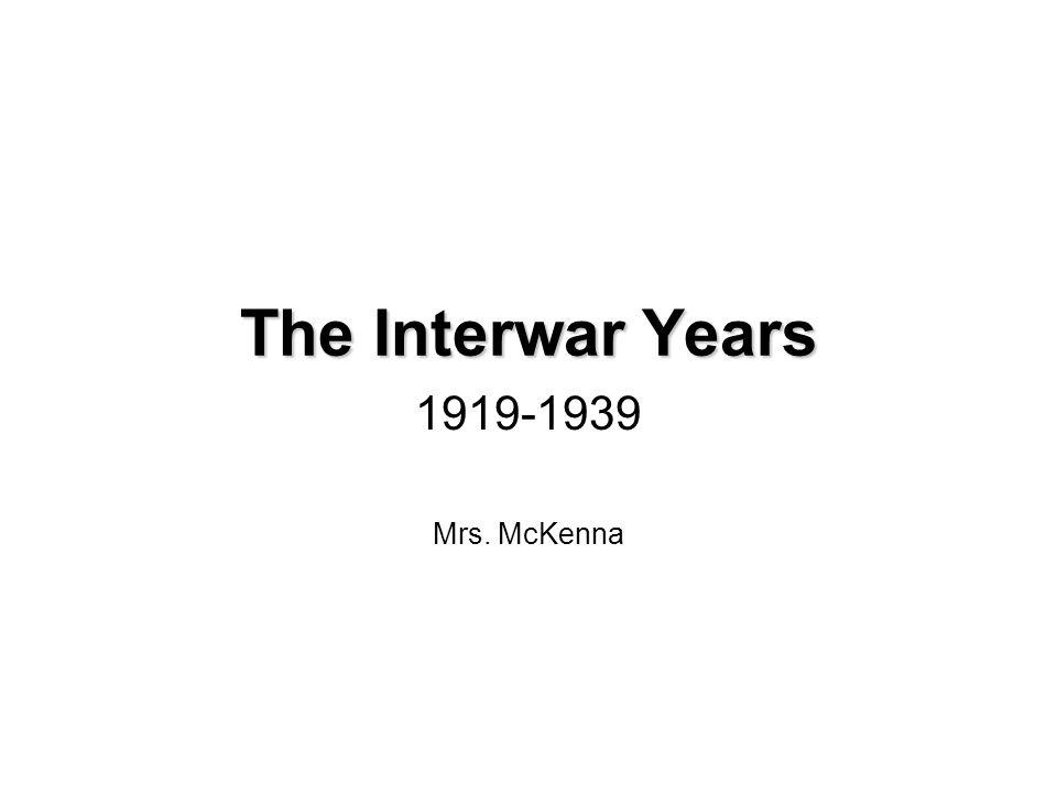 The Interwar Years 1919-1939 Mrs. McKenna