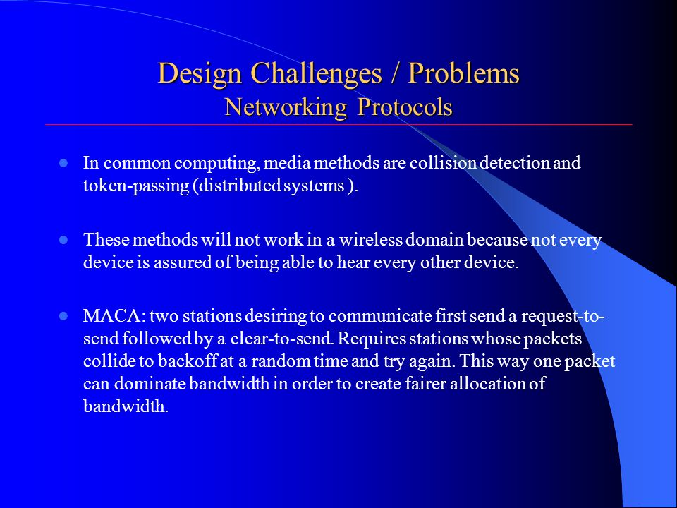 Design Challenges / Problems Networking Protocols In common computing, media methods are collision detection and token-passing (distributed systems ).