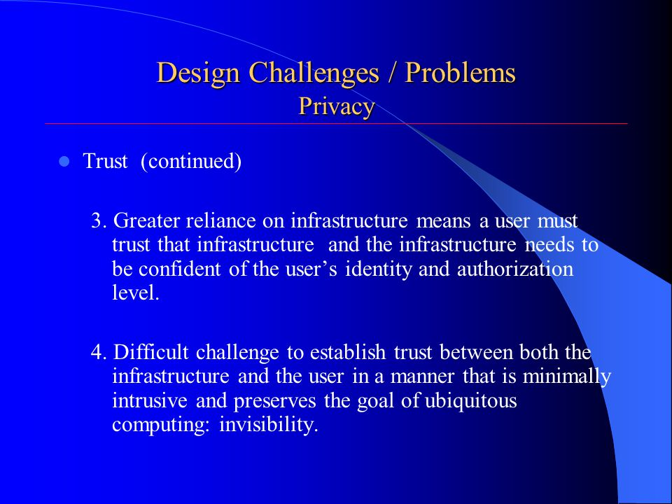 Design Challenges / Problems Privacy Trust (continued) 3.